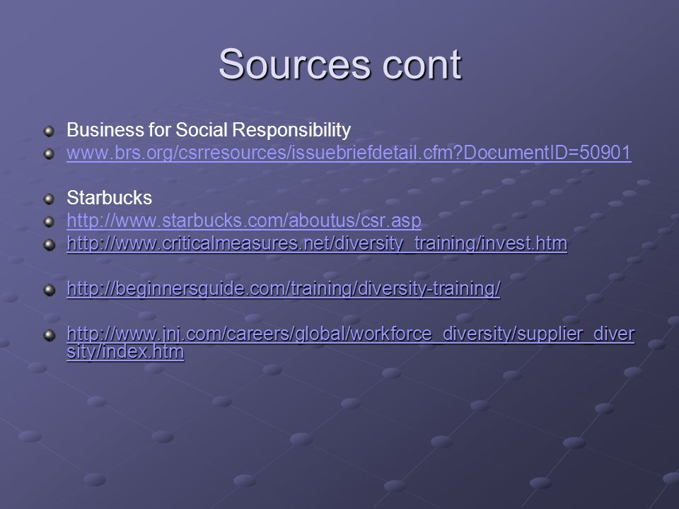 Sources cont Business for Social Responsibility   DocumentID=50901 Starbucks sity/index.htm   sity/index.htm