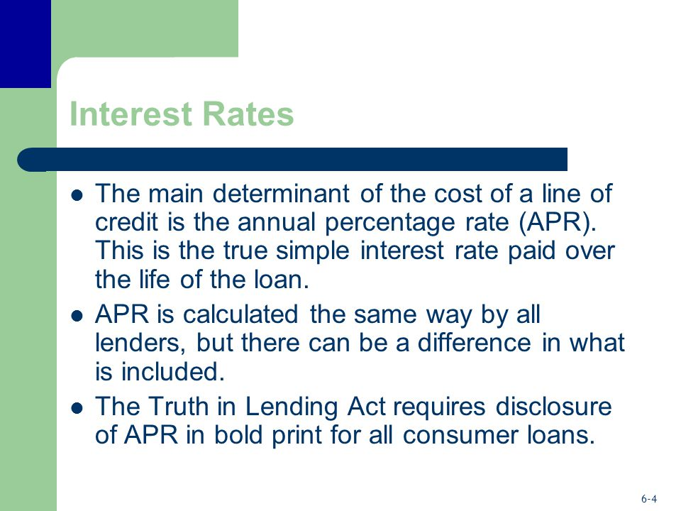 6-4 Interest Rates The main determinant of the cost of a line of credit is the annual percentage rate (APR).