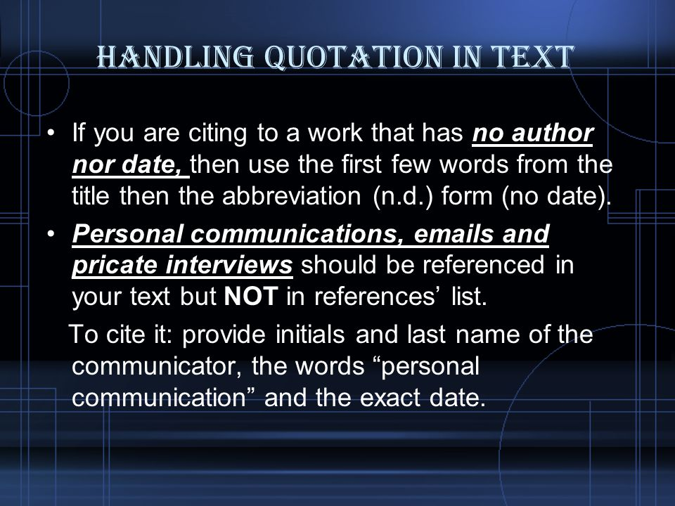 Handling Quotation in Text If you are citing to a work that has no author nor date, then use the first few words from the title then the abbreviation (n.d.) form (no date).