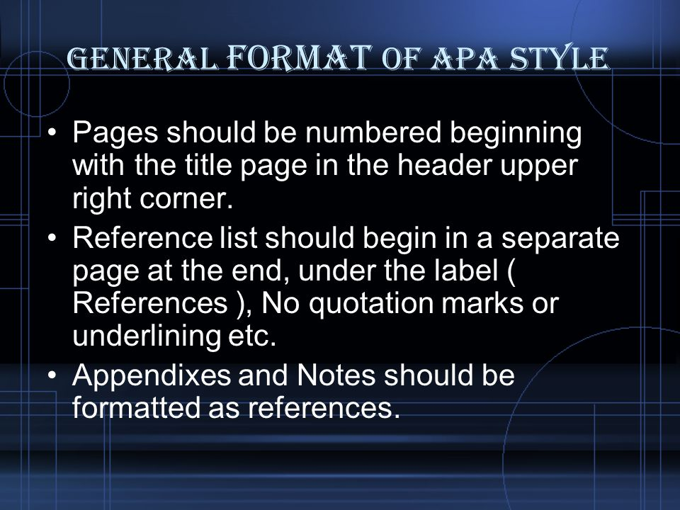 General Format of APA STYLE Pages should be numbered beginning with the title page in the header upper right corner.