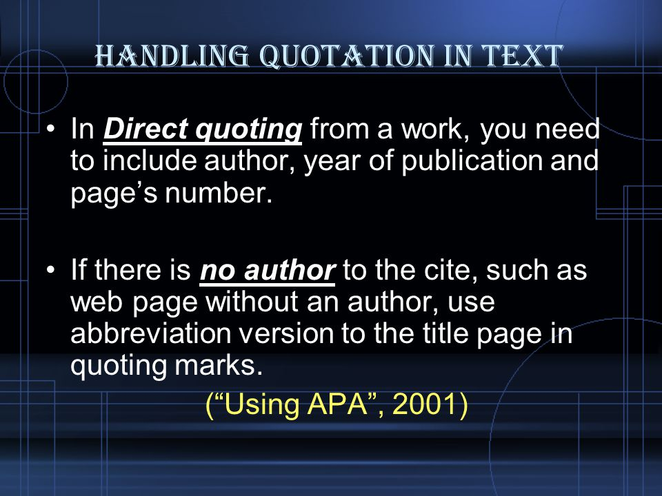 Handling Quotation in Text In Direct quoting from a work, you need to include author, year of publication and page's number.