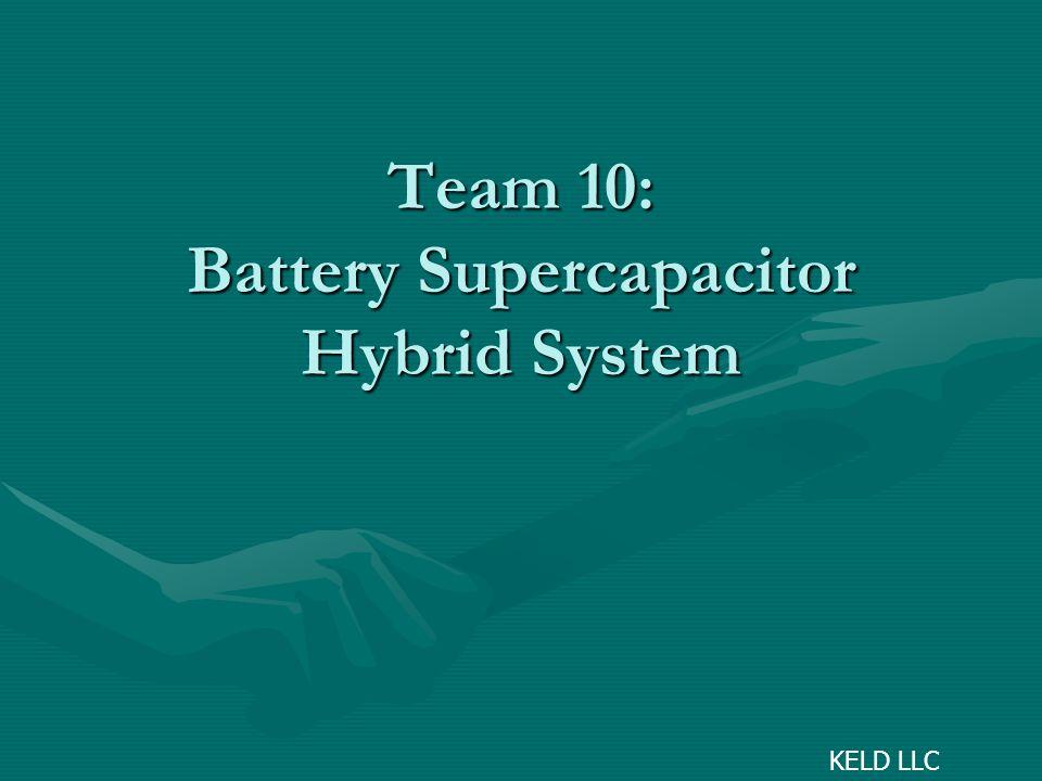 Team 10: Battery Supercapacitor Hybrid System KELD LLC