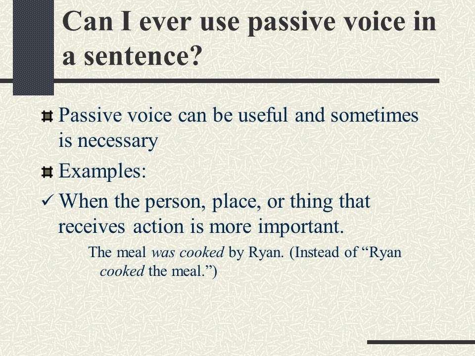 Can I ever use passive voice in a sentence.