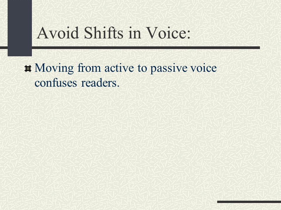 Avoid Shifts in Voice: Moving from active to passive voice confuses readers.