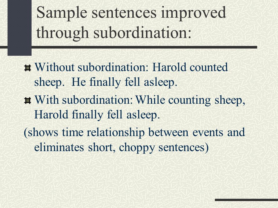 Sample sentences improved through subordination: Without subordination: Harold counted sheep.