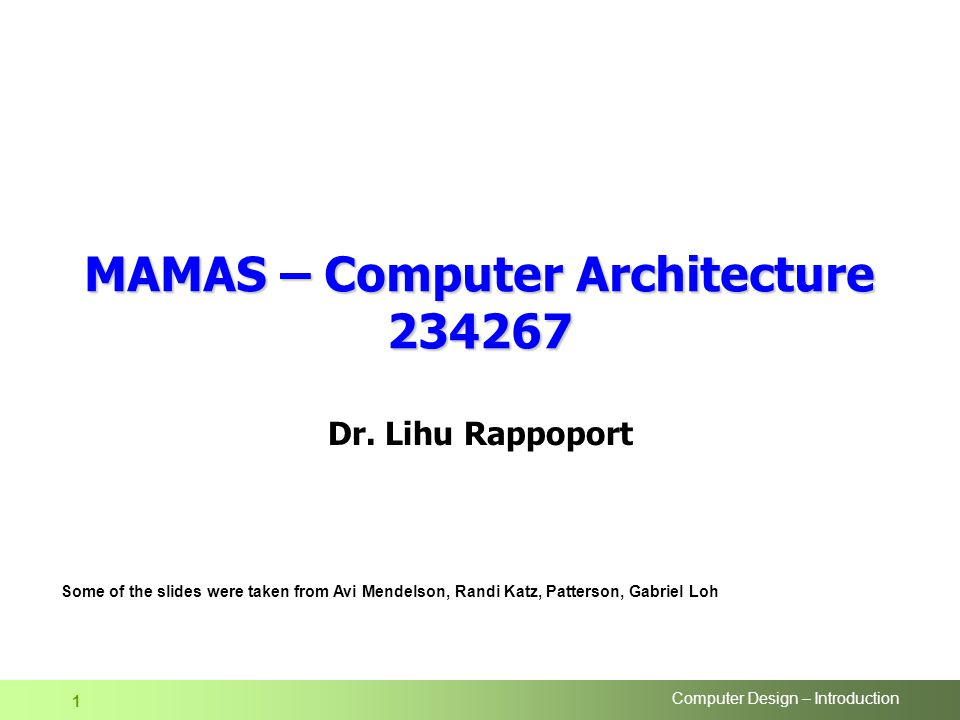 Computer Design – Introduction 1 MAMAS – Computer Architecture Dr.