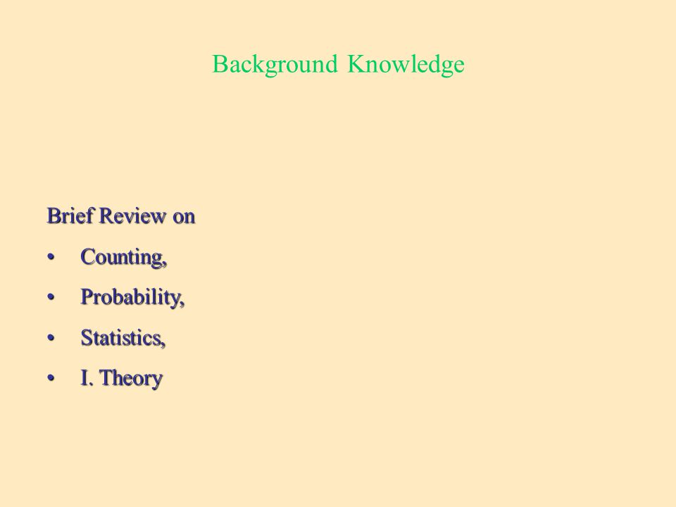 Background Knowledge Brief Review on Counting,Counting, Probability,Probability, Statistics,Statistics, I.