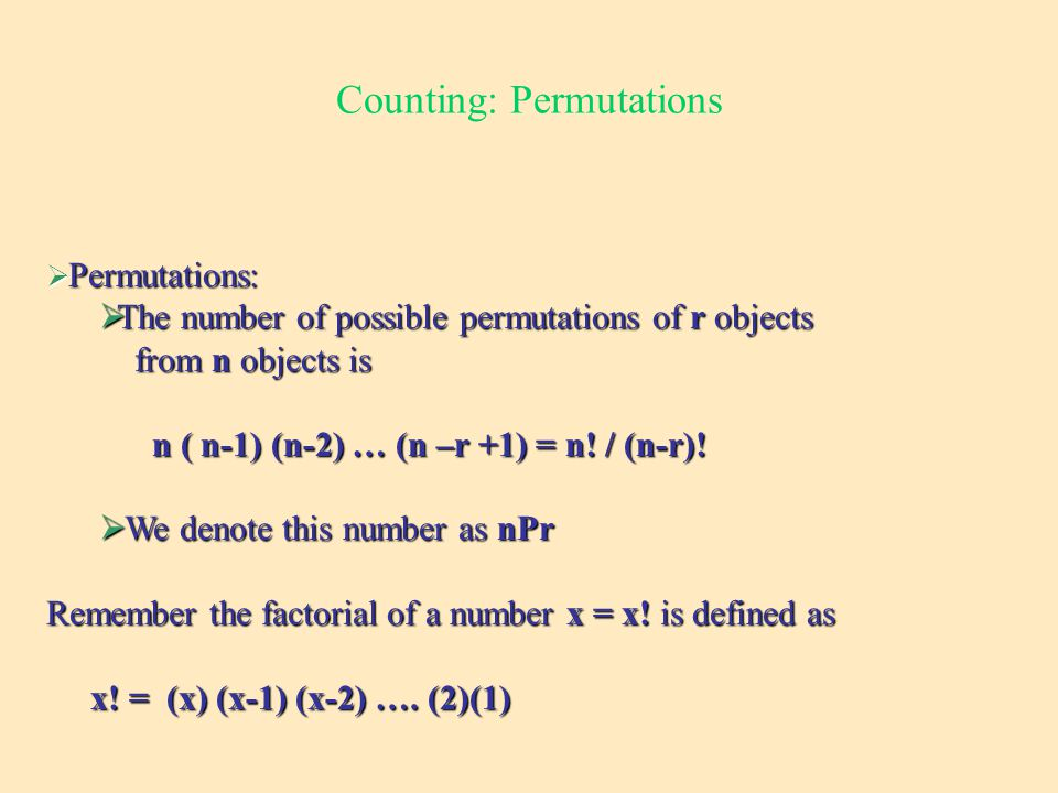 Counting: Permutations  Permutations:  The number of possible permutations of r objects from n objects is from n objects is n ( n-1) (n-2) … (n –r +1) = n.