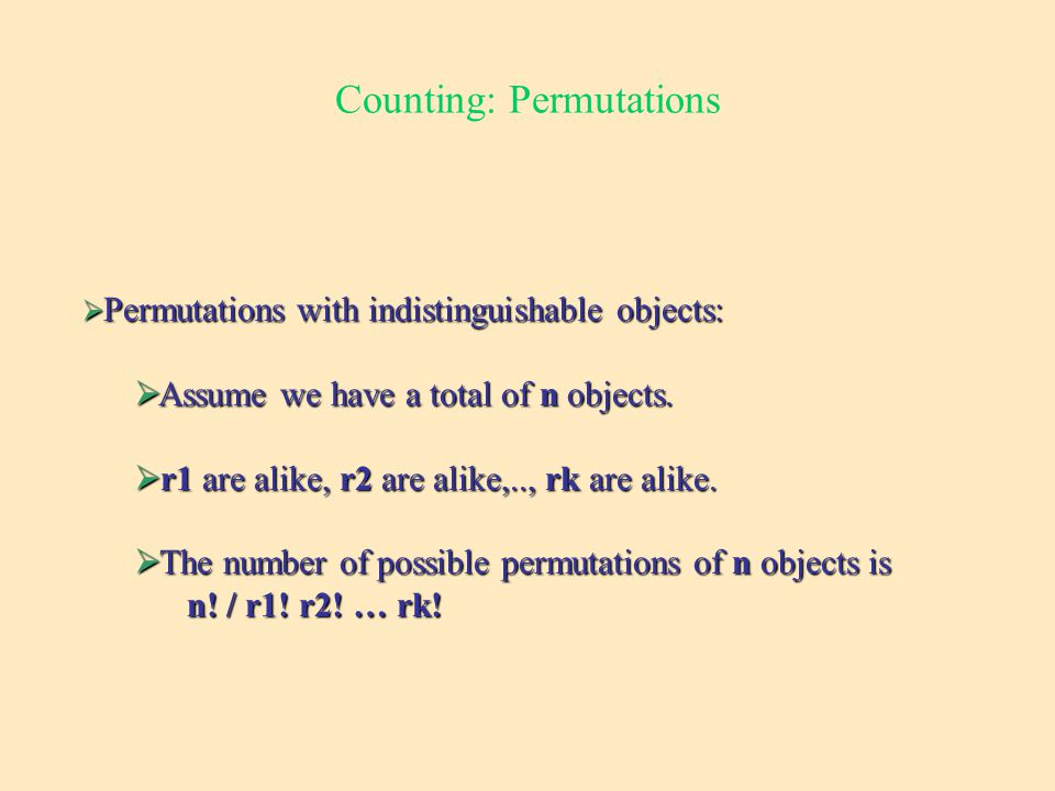 Counting: Permutations  Permutations with indistinguishable objects:  Assume we have a total of n objects.