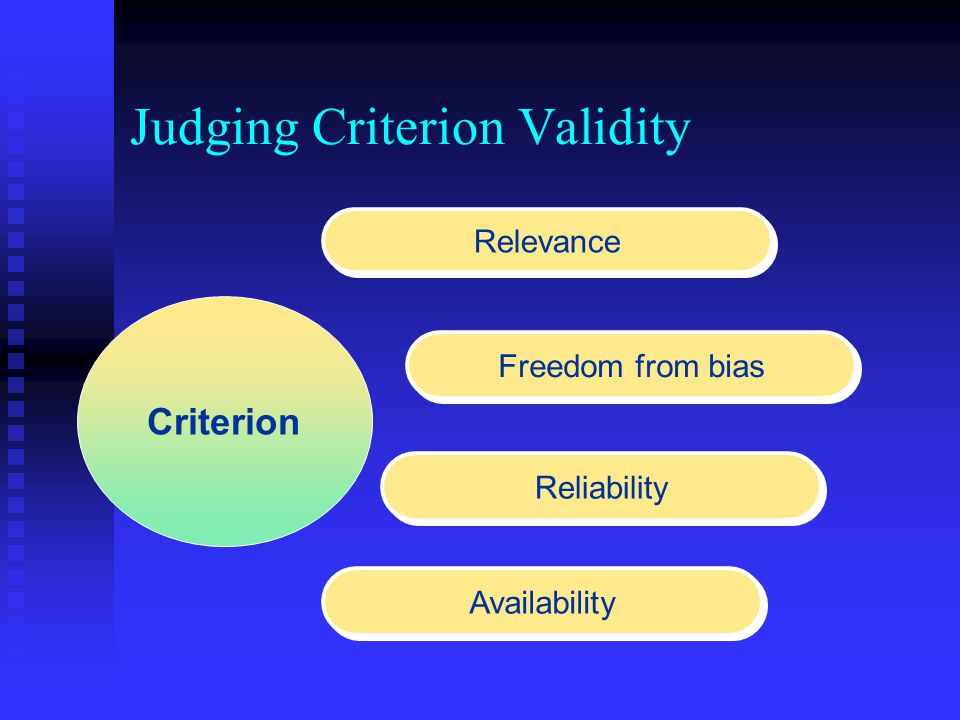 Judging Criterion Validity Relevance Freedom from bias Reliability Availability Criterion