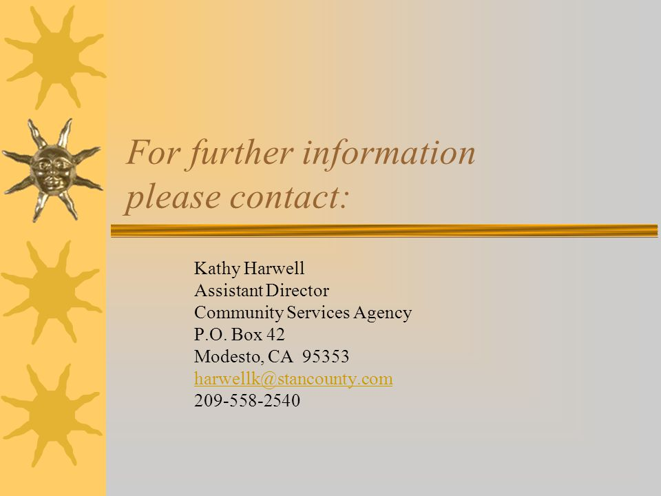 For further information please contact: Kathy Harwell Assistant Director Community Services Agency P.O.
