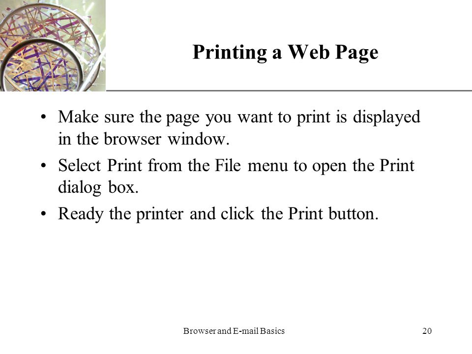XP Browser and  Basics20 Printing a Web Page Make sure the page you want to print is displayed in the browser window.