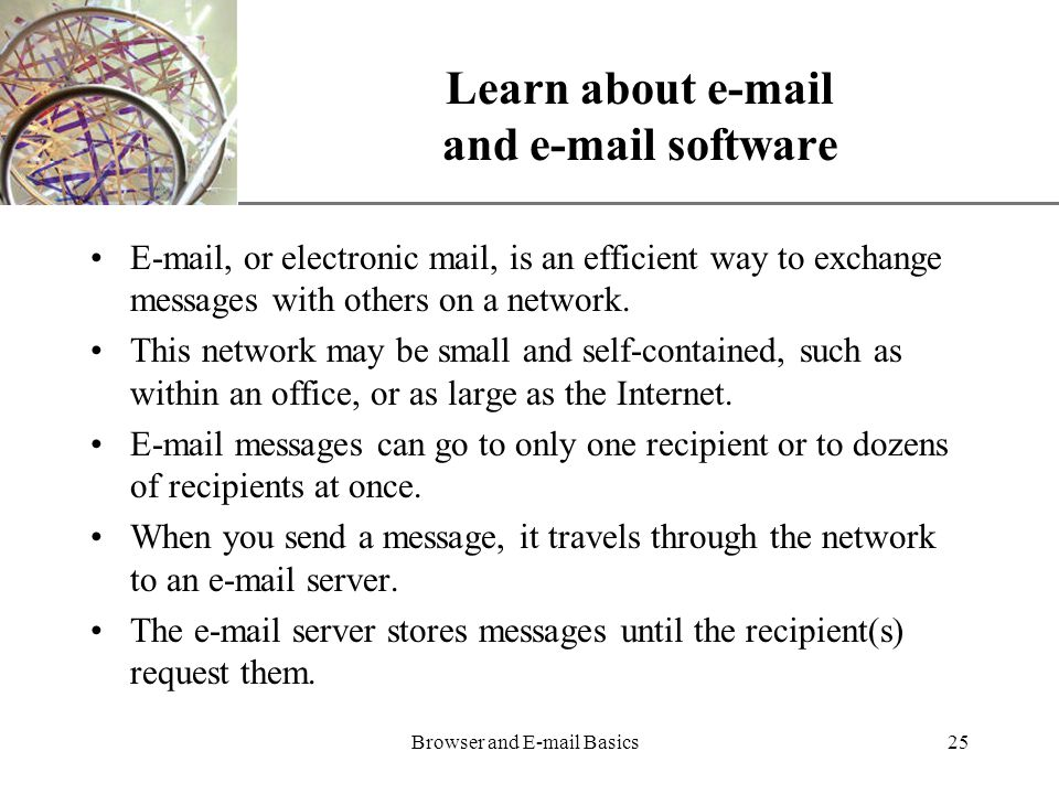 XP Browser and  Basics25 Learn about  and  software  , or electronic mail, is an efficient way to exchange messages with others on a network.