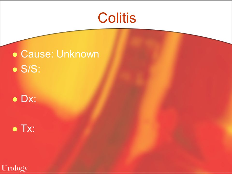 Colitis Cause: Unknown S/S: Dx: Tx: