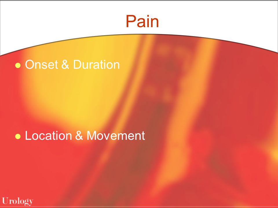 Pain Onset & Duration Location & Movement