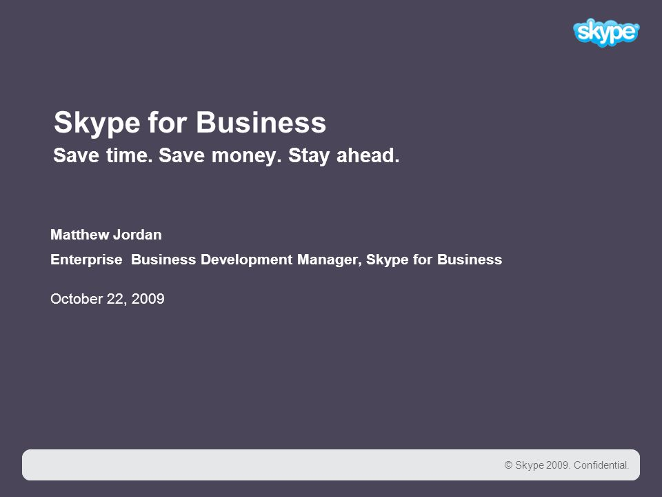 1 © Skype Confidential. 1 Skype for Business Save time.