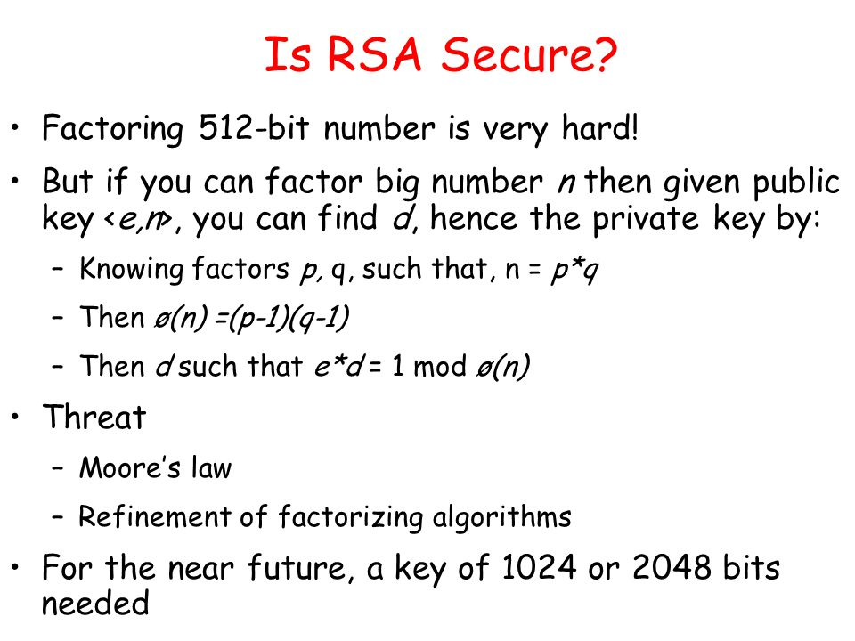 Is RSA Secure. Factoring 512-bit number is very hard.