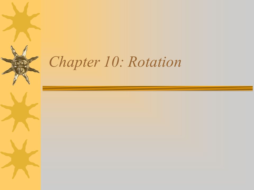 Chapter 10: Rotation