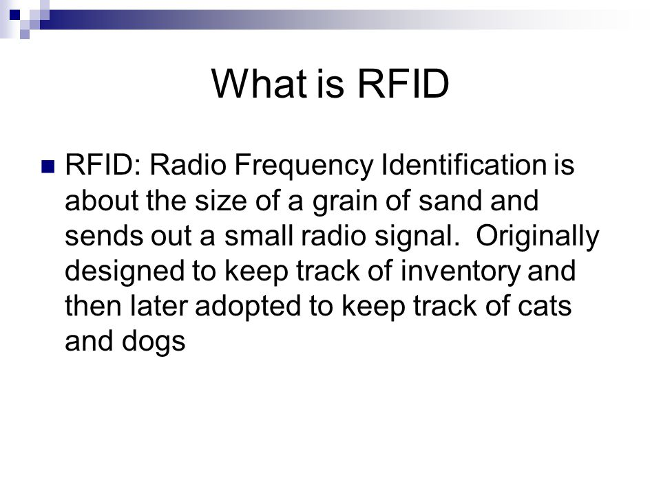 R F I D   What is RFID RFID: Radio Frequency Identification is about