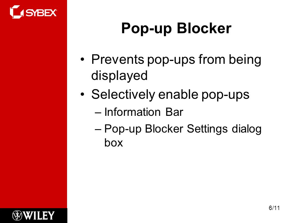 Pop-up Blocker Prevents pop-ups from being displayed Selectively enable pop-ups –Information Bar –Pop-up Blocker Settings dialog box 6/11