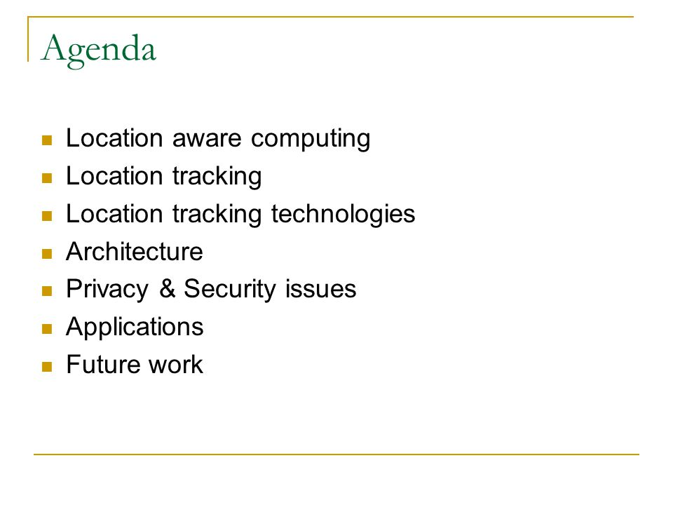 Agenda Location aware computing Location tracking Location tracking technologies Architecture Privacy & Security issues Applications Future work