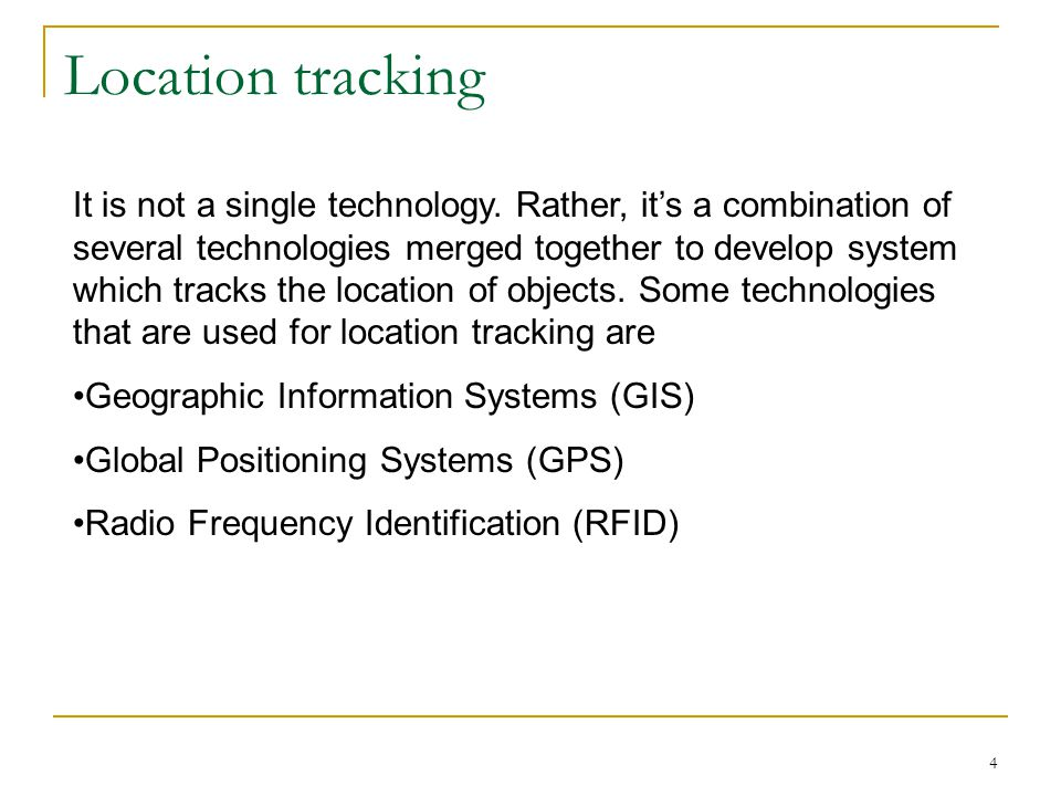 4 Location tracking It is not a single technology.