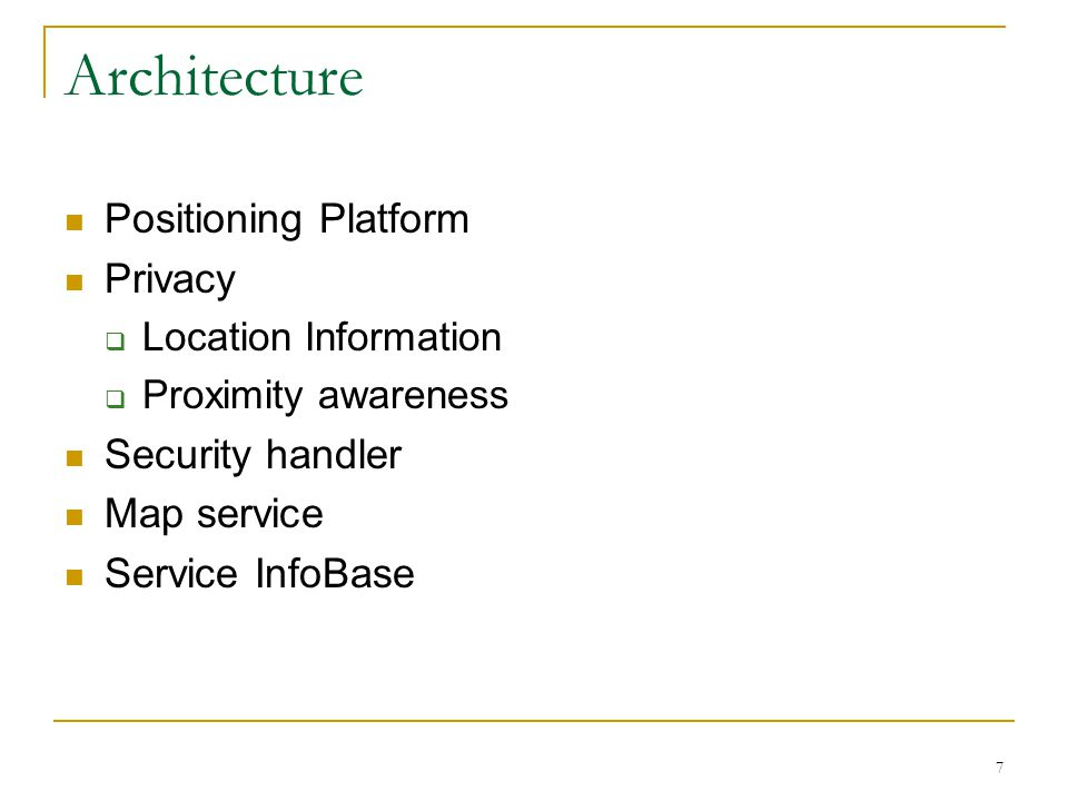 7 Architecture Positioning Platform Privacy  Location Information  Proximity awareness Security handler Map service Service InfoBase