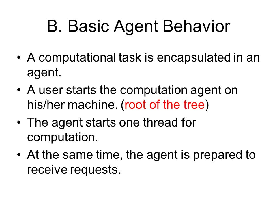 B. Basic Agent Behavior A computational task is encapsulated in an agent.