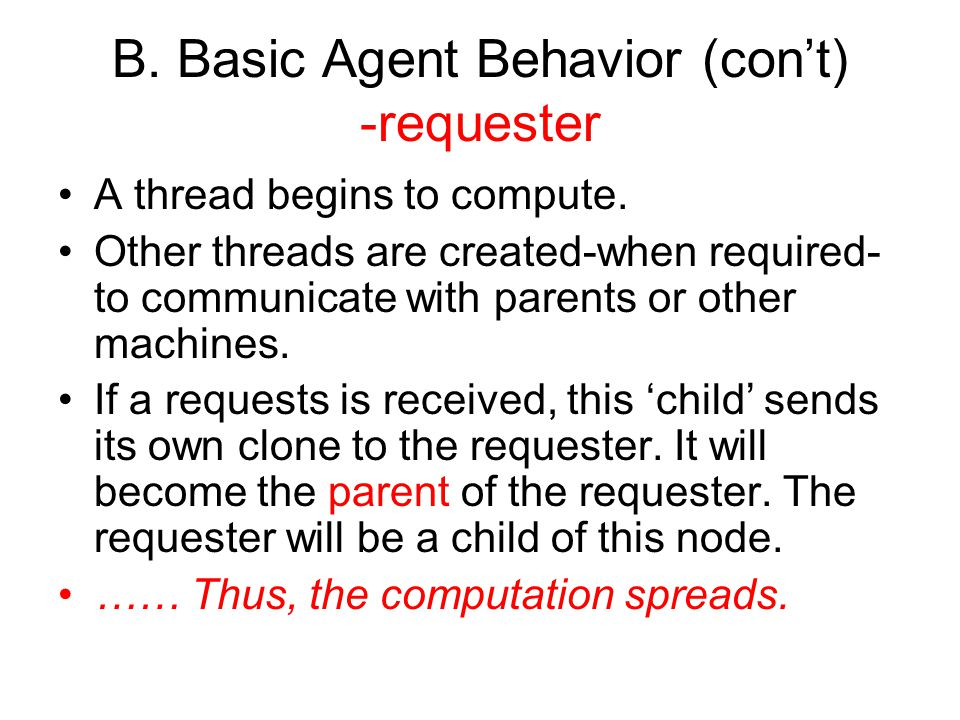 B. Basic Agent Behavior (con't) -requester A thread begins to compute.