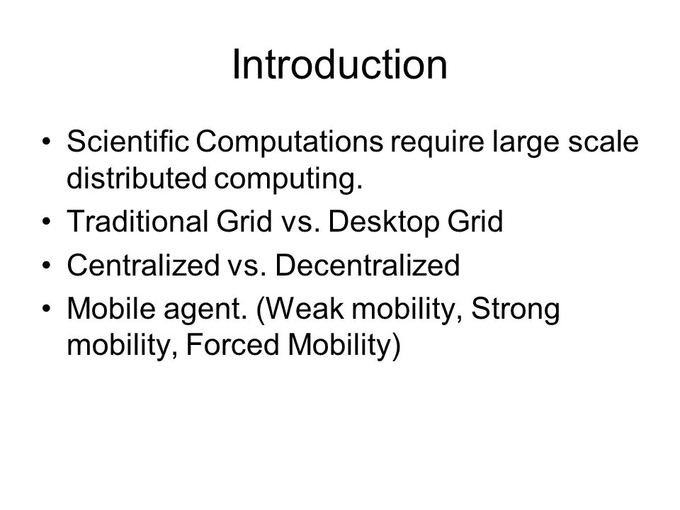 Introduction Scientific Computations require large scale distributed computing.