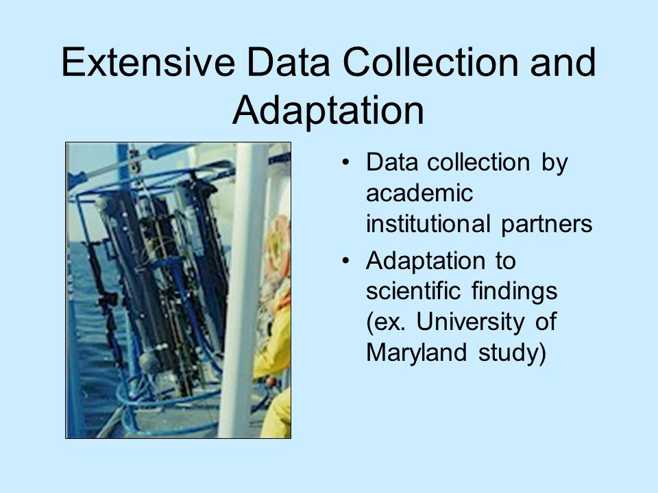 Extensive Data Collection and Adaptation Data collection by academic institutional partners Adaptation to scientific findings (ex.