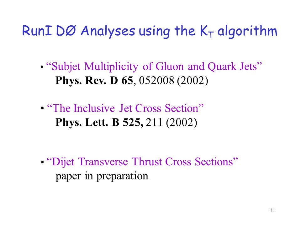 11 RunI DØ Analyses using the K T algorithm Subjet Multiplicity of Gluon and Quark Jets Phys.