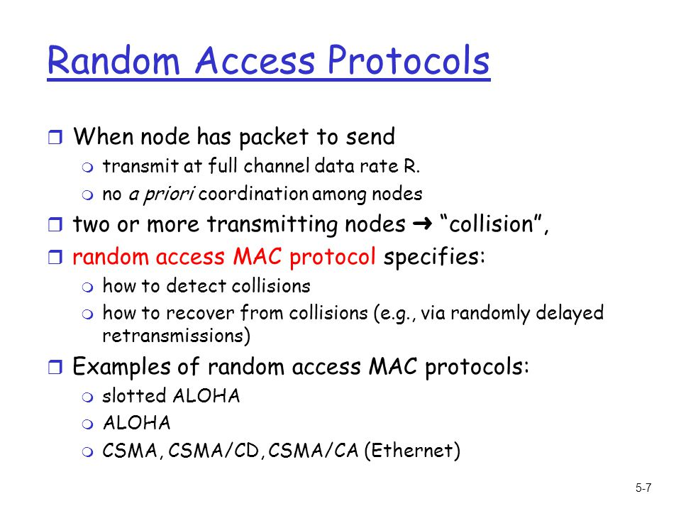 5-7 Random Access Protocols r When node has packet to send m transmit at full channel data rate R.