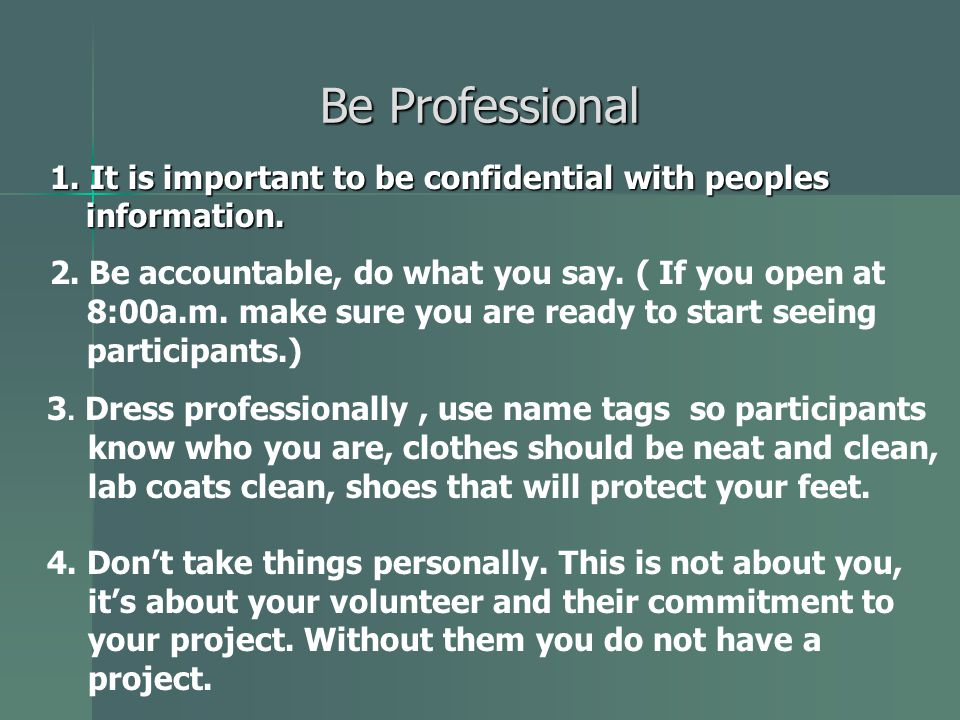 Be Professional 1. It is important to be confidential with peoples information.