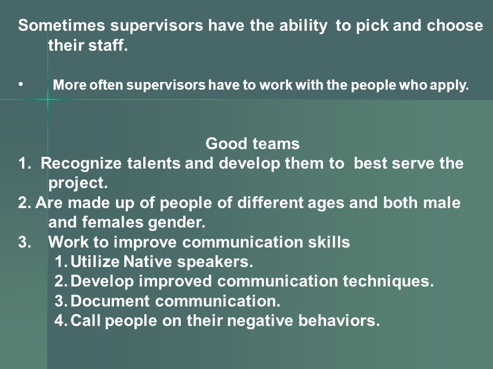 Sometimes supervisors have the ability to pick and choose their staff.