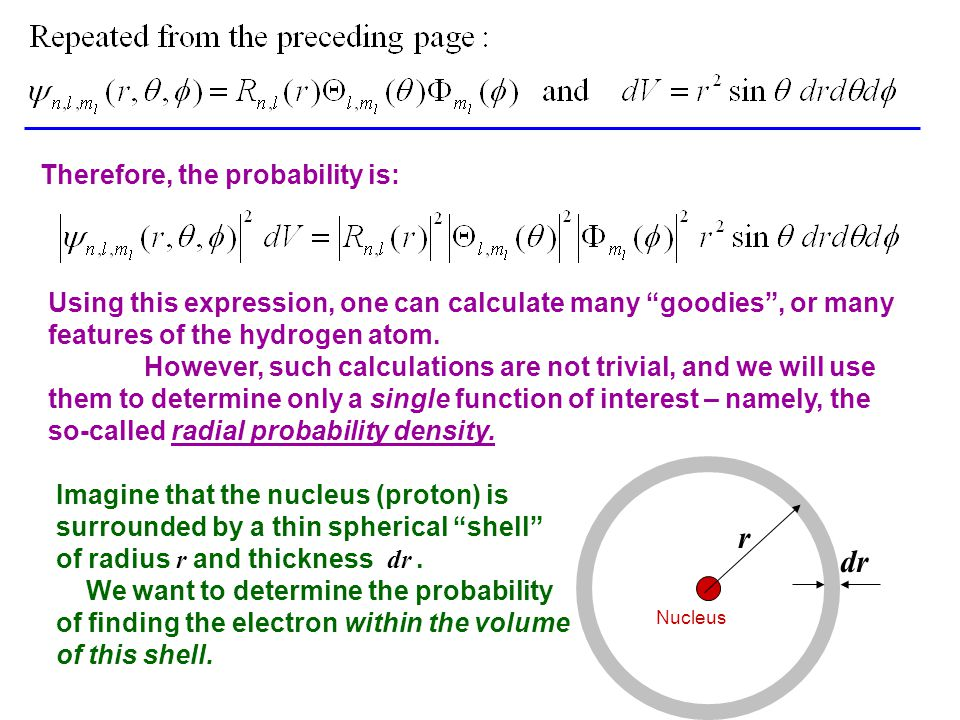 Therefore, the probability is: Using this expression, one can calculate many goodies , or many features of the hydrogen atom.