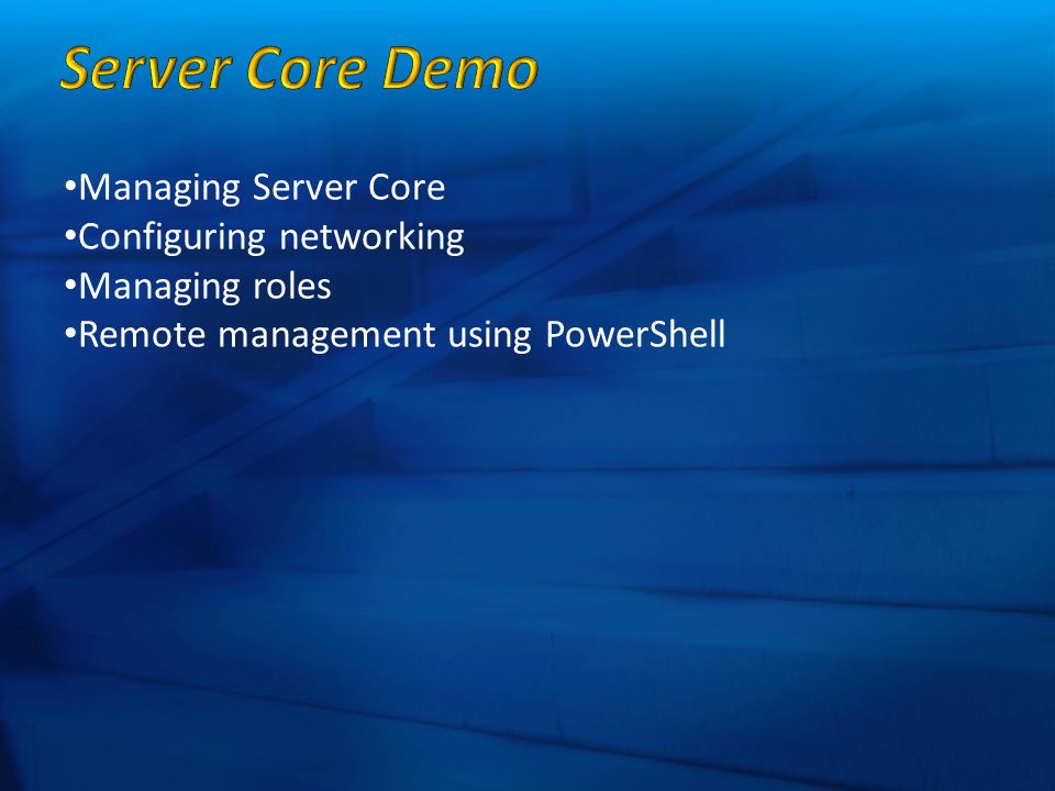 Managing Server Core Configuring networking Managing roles Remote management using PowerShell