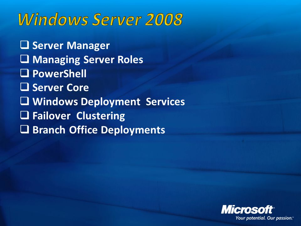  Server Manager  Managing Server Roles  PowerShell  Server Core  Windows Deployment Services  Failover Clustering  Branch Office Deployments