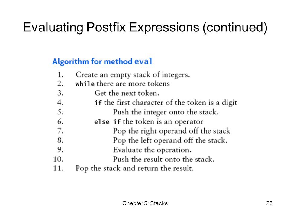 Chapter 5: Stacks23 Evaluating Postfix Expressions (continued)