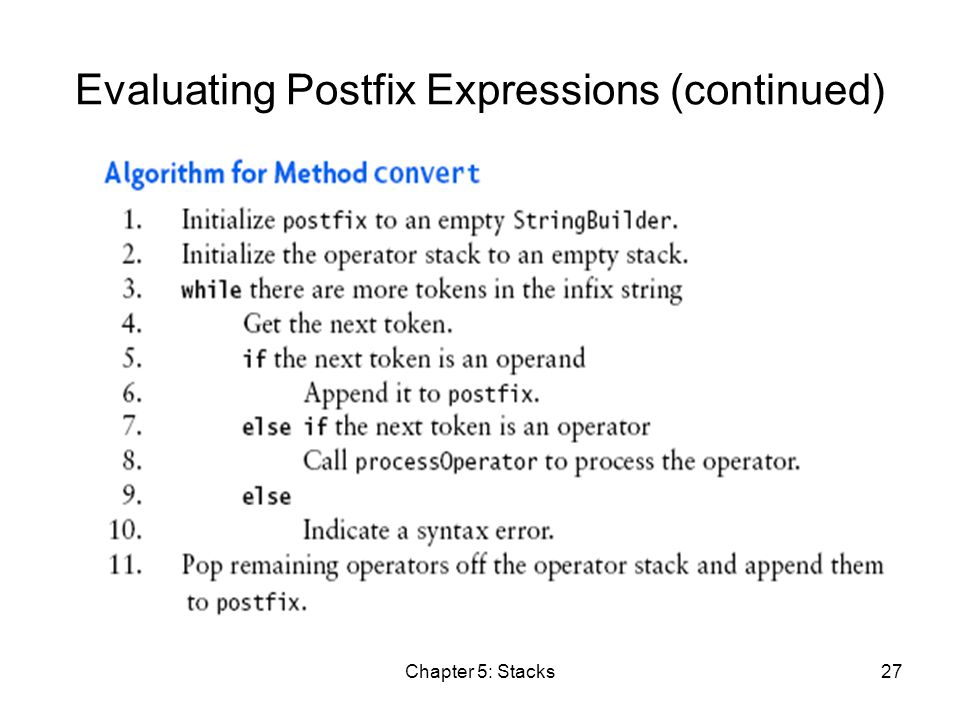 Chapter 5: Stacks27 Evaluating Postfix Expressions (continued)