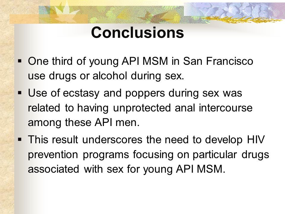 Conclusions  One third of young API MSM in San Francisco use drugs or alcohol during sex.
