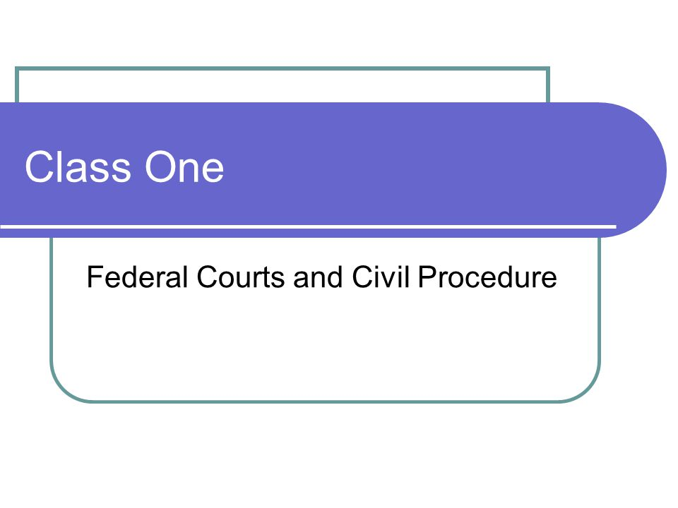Class One Federal Courts and Civil Procedure