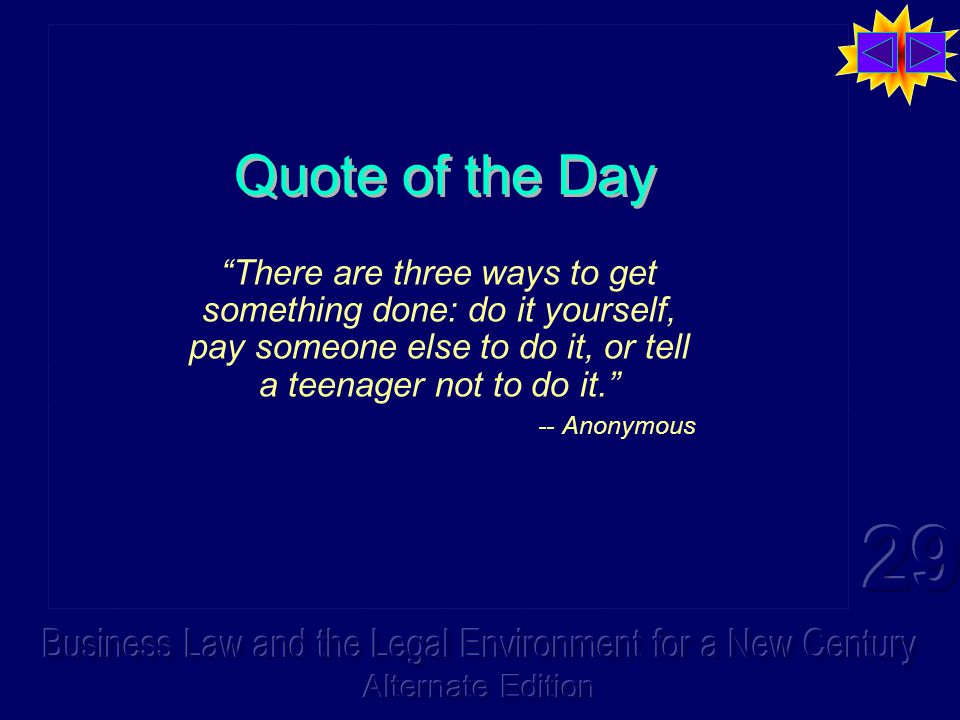 Quote of the Day There are three ways to get something done: do it yourself, pay someone else to do it, or tell a teenager not to do it. -- Anonymous