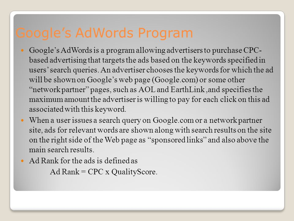 Google's AdWords Program Google's AdWords is a program allowing advertisers to purchase CPC- based advertising that targets the ads based on the keywords specified in users' search queries.