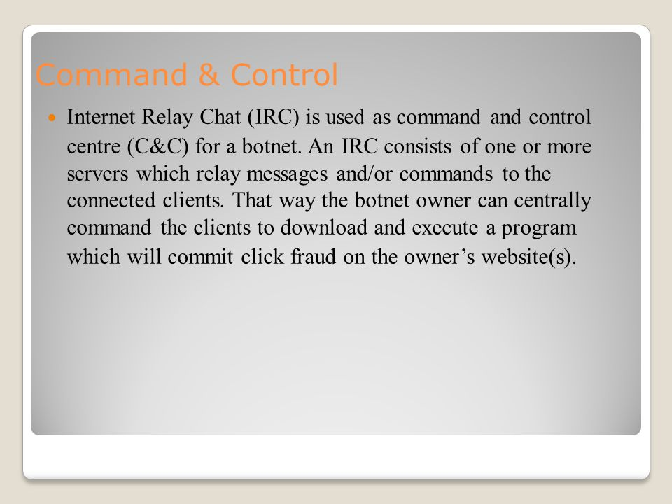 Command & Control Internet Relay Chat (IRC) is used as command and control centre (C&C) for a botnet.