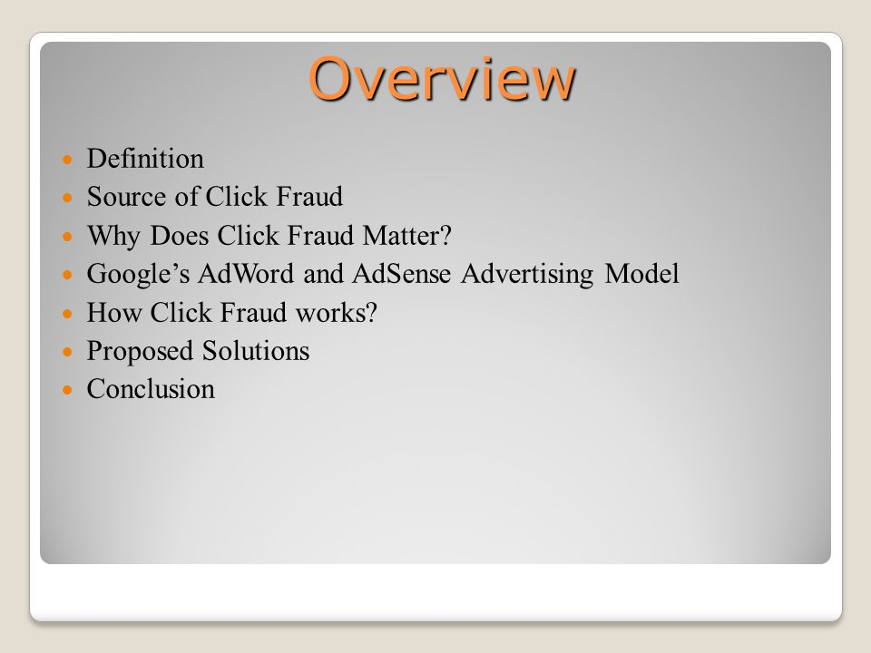 Overview Definition Source of Click Fraud Why Does Click Fraud Matter.