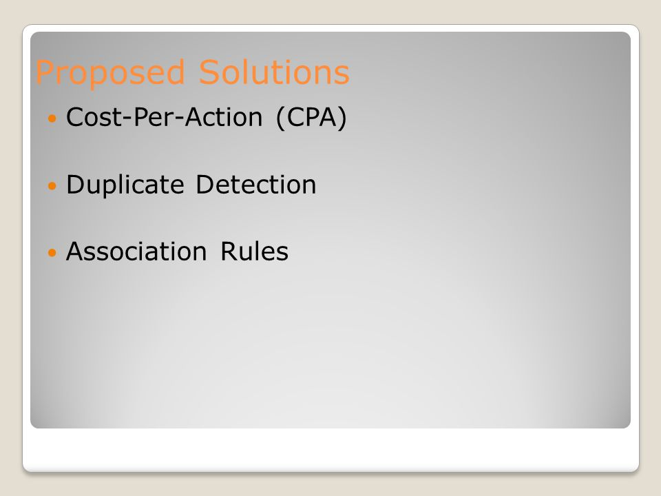 Proposed Solutions Cost-Per-Action (CPA) Duplicate Detection Association Rules