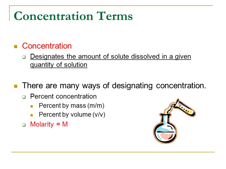 Concentration Terms Concentration  Designates the amount of solute dissolved in a given quantity of solution There are many ways of designating concentration.
