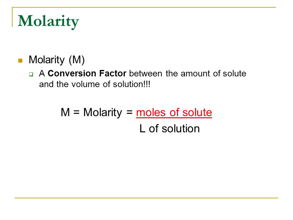 Molarity Molarity (M)  A Conversion Factor between the amount of solute and the volume of solution!!.