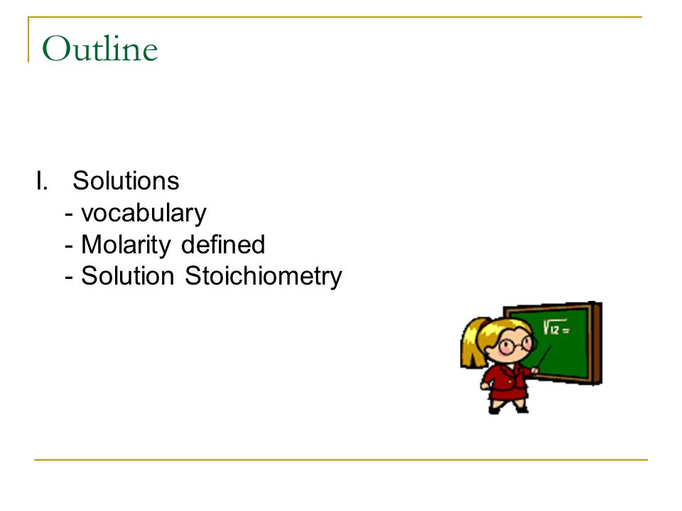 Outline I. Solutions - vocabulary - Molarity defined - Solution Stoichiometry